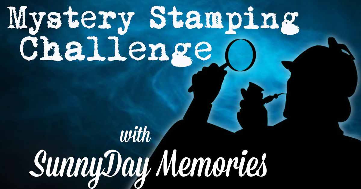 Mystery Stamping Challenge with SunnyDay Memories